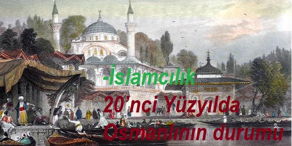 İslamcılık-20'nci Yüzyılda Osmanlının durumu