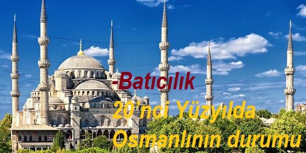 Batıcılık-20'nci Yüzyılda Osmanlının durumu