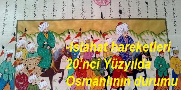 Islahat hareketleri-20'nci Yüzyılda Osmanlının durumu