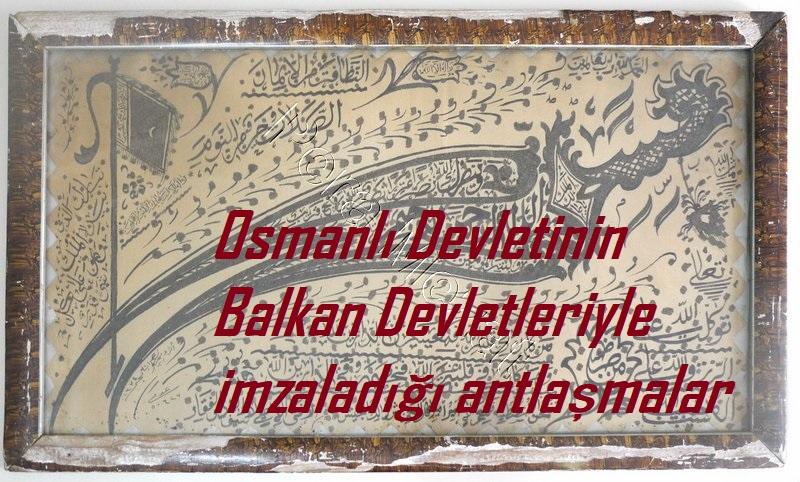 Osmanlı Devleti'nin Balkan Devletleriyle imzaladığı antlaşmalar