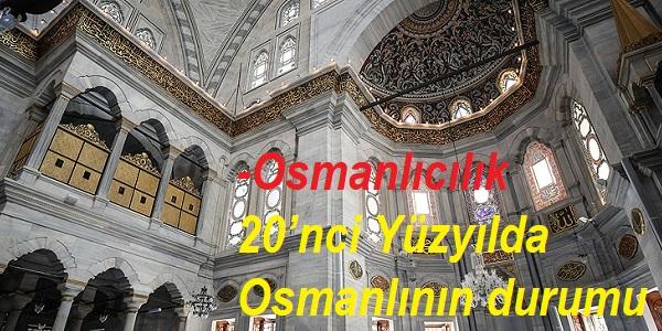 Osmanlıcılık-20'nci Yüzyılda Osmanlının durumu