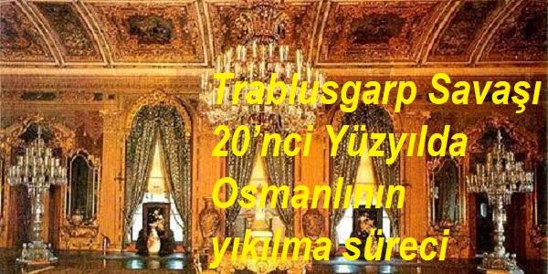 Trablusgarp Savaşı-20'nci Yüzyılda Osmanlının yıkılma süreci